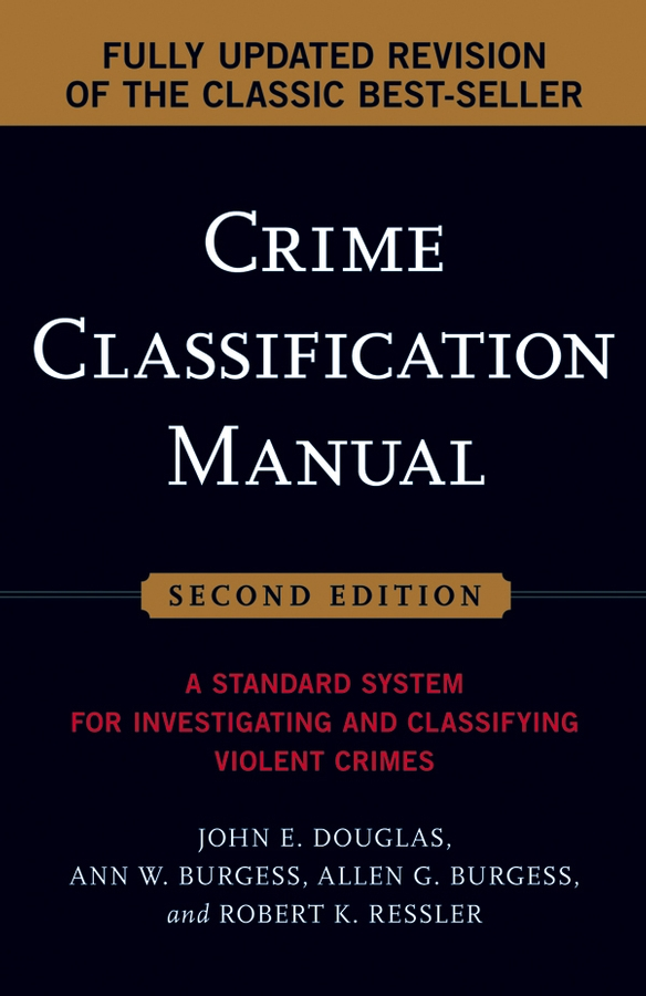 Crime Classification Manual By: Allen G. Burgess,Ann W. Burgess,John Douglas,Robert K. Ressler