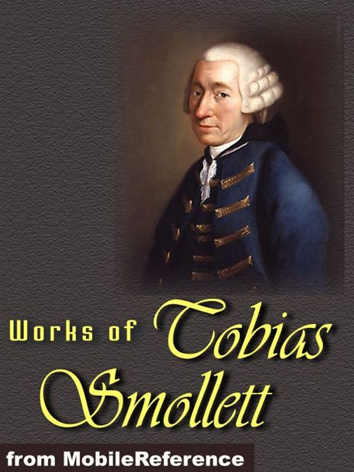 Works Of Tobias Smollett: The Adventures Of Roderick Random, Travels Through France And Italy, The Expedition Of Humphry Clinker, The Adventures Of Peregrine Pickle, The Adventures Of Ferdinand Count Fathom & More  (Mobi Collected Works)