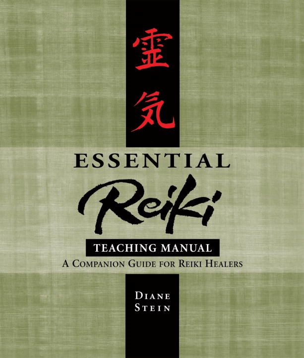 Essential Reiki Teaching Manual By: Diane Stein