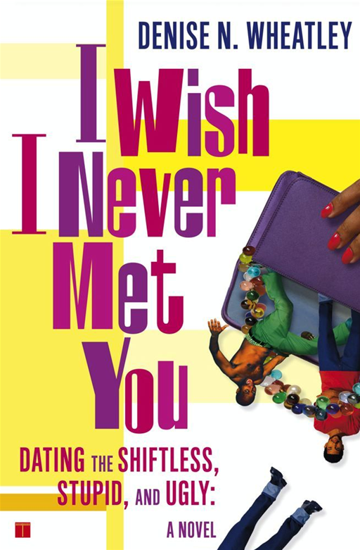 I Wish I Never Met You By: Denise N. Wheatley