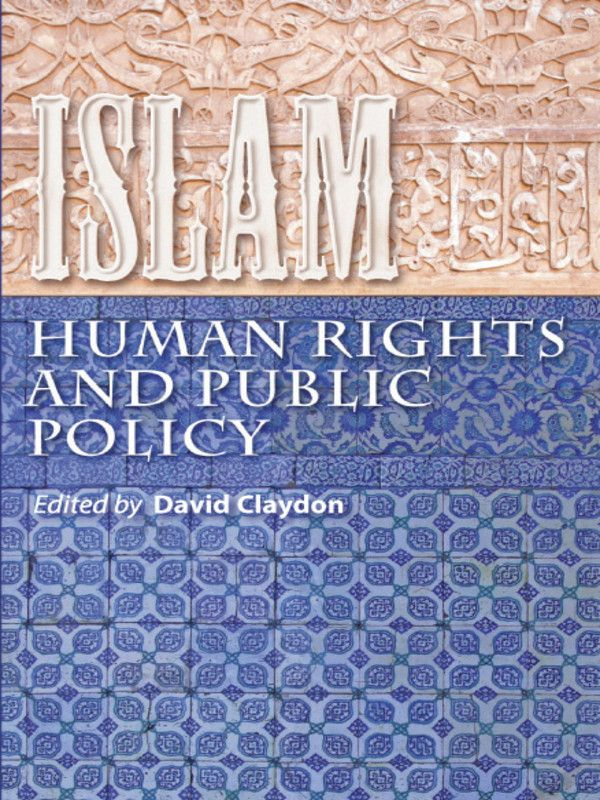 Islam  Human Rights and Public Policy By: David Claydon John Arnold John Azumah Abdullah Bahri Peter Day Mark Durie John Harrower Elizabeth Kendal Michael Nazir-Ali Daniel Pipes Patrick Sookhdeo Rosemary Sookhdeo Paul Stenhouse Kit Wiley