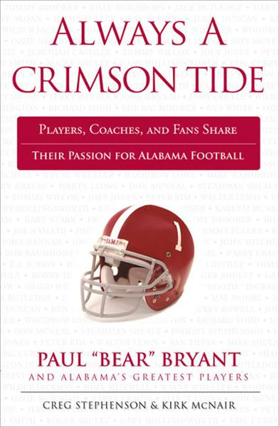 Always a Crimson Tide: Players, Coaches, and Fans Share Their Passion for Alabama Football