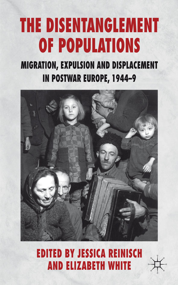 The Disentanglement of Populations Migration,  Expulsion and Displacement in postwar Europe,  1944-49