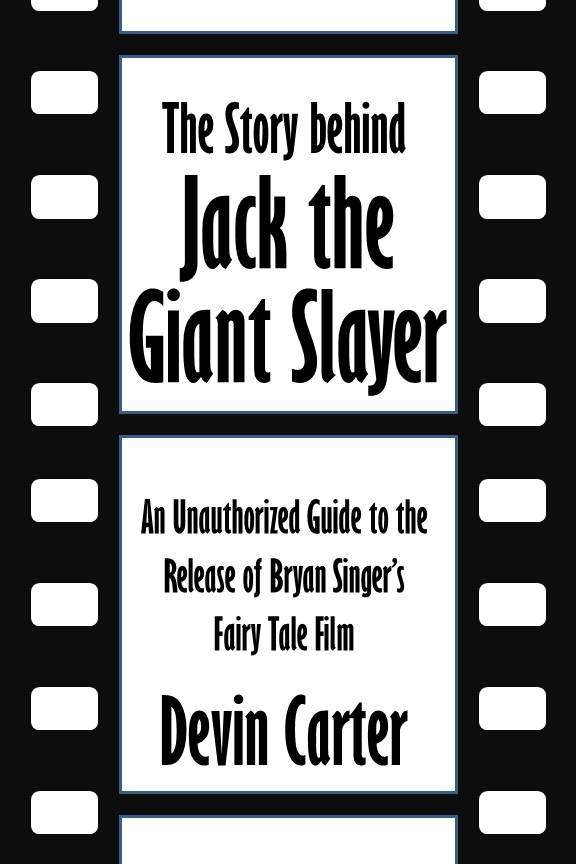 The Story behind Jack the Giant Slayer: An Unauthorized Guide to the Release of Bryan Singer's Fairy Tale Film [Article]