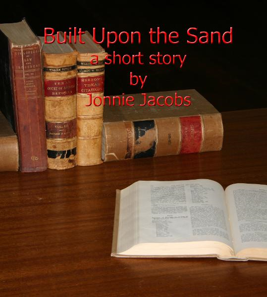 BUILT UPON THE SAND - A Short Story By: Jonnie Jacobs