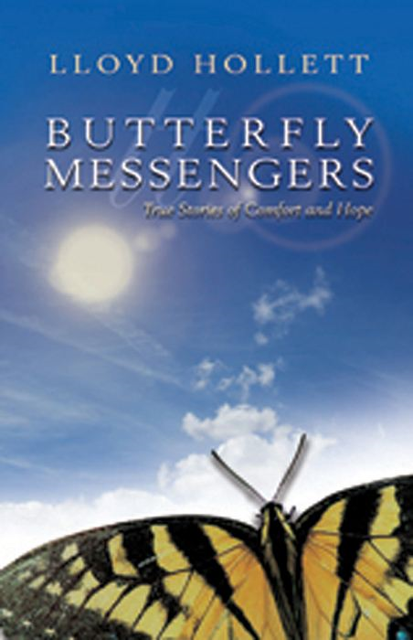 Butterfly Messengers: True Stories of Comfort and Hope By: Lloyd Hollett