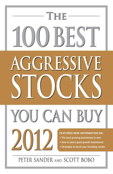 The 100 Best Aggressive Stocks You Can Buy 2012 By: Peter Sander,Scott Bobo