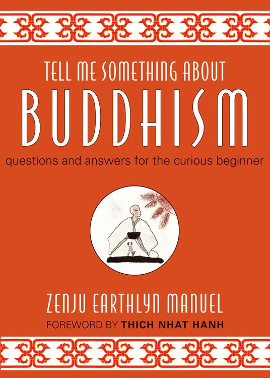 Tell Me Something About Buddhism: Questions and Answers for the Curious Beginner By: Zenju Earthlyn Manuel