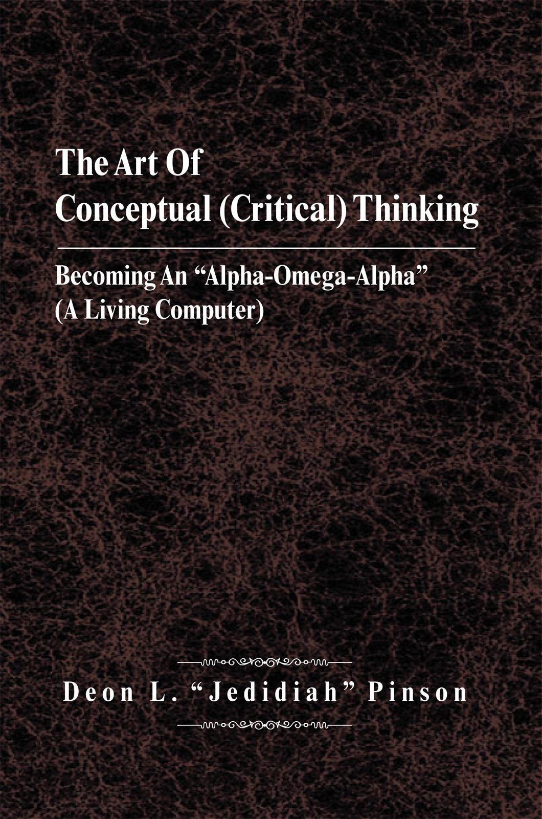 "The Art Of Conceptual (Critical) Thinking By: Deon L. ""Jedidiah"" Pinson"