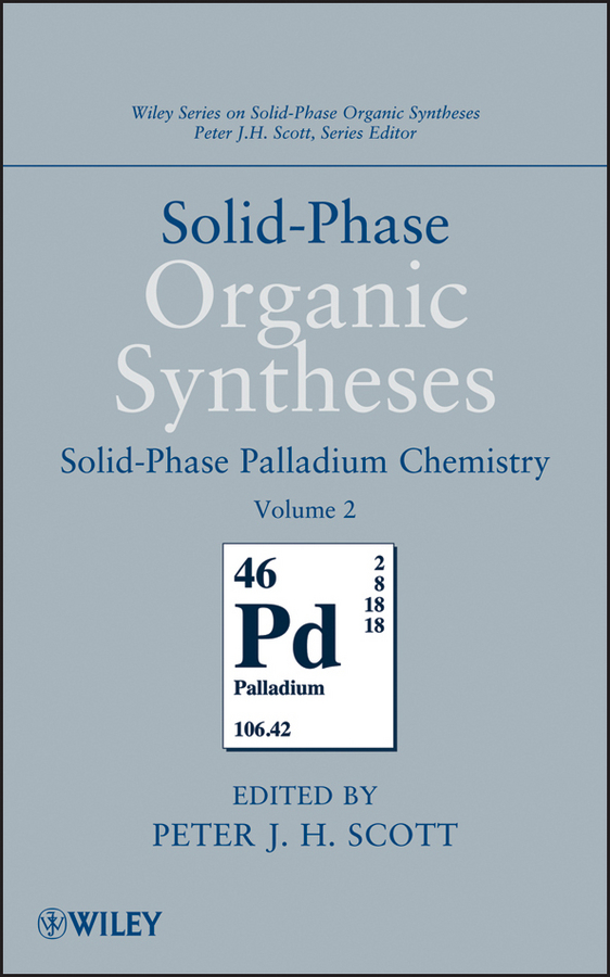 Solid-Phase Organic Syntheses, Solid-Phase Palladium Chemistry By: Peter J. H. Scott