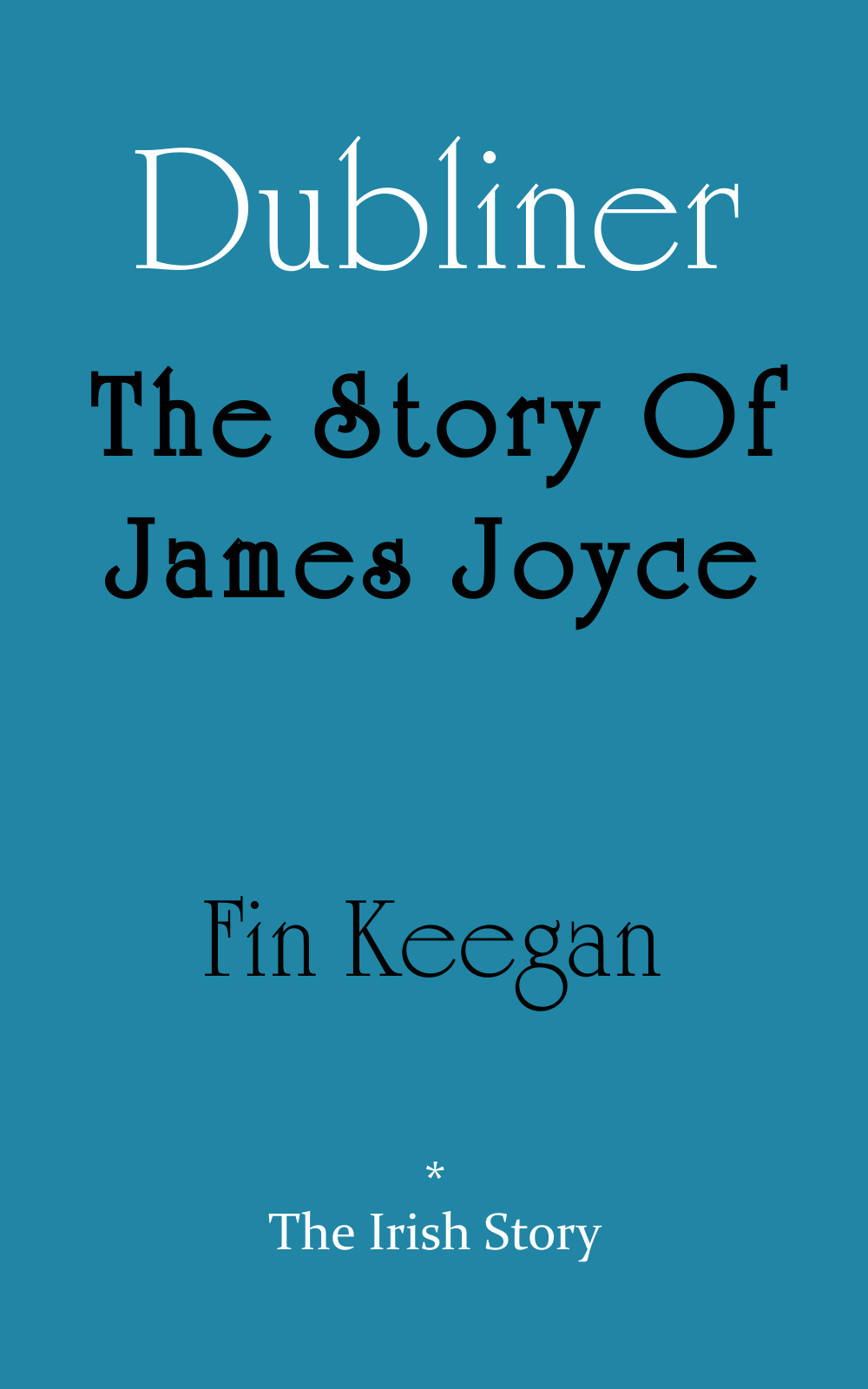 Dubliner: The Story Of James Joyce