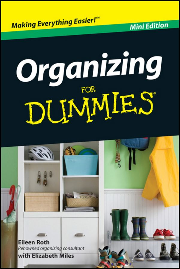 Organizing For Dummies?, Mini Edition By: Eileen Roth,Elizabeth Miles