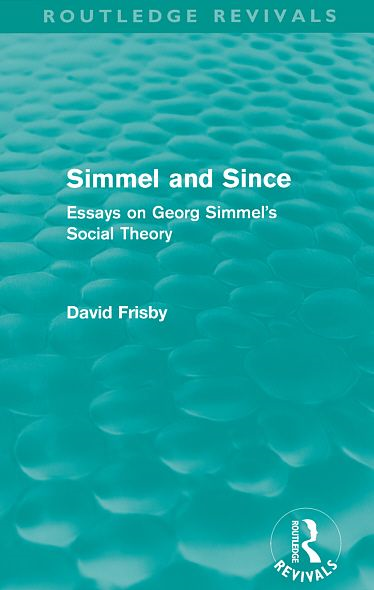 Simmel and Since (Routledge Revivals): Essays on Georg Simmel's Social Theory