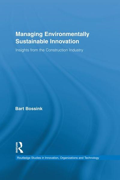 Managing Environmentally Sustainable Innovation By: Bossink, Bart