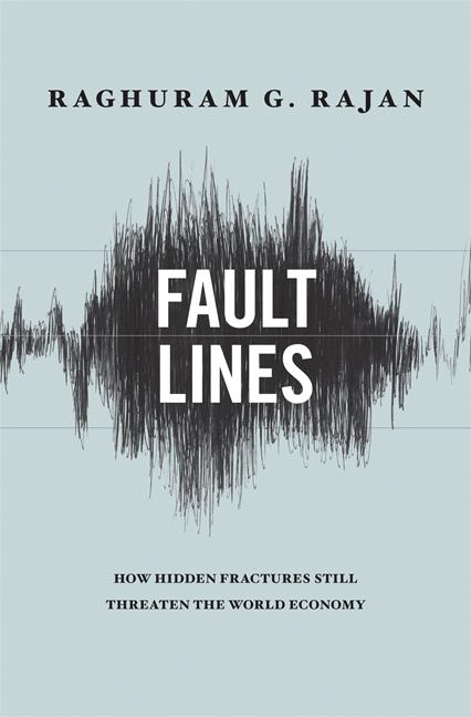 Fault Lines: How Hidden Fractures Still Threaten the World Economy By: Raghuram G. Rajan
