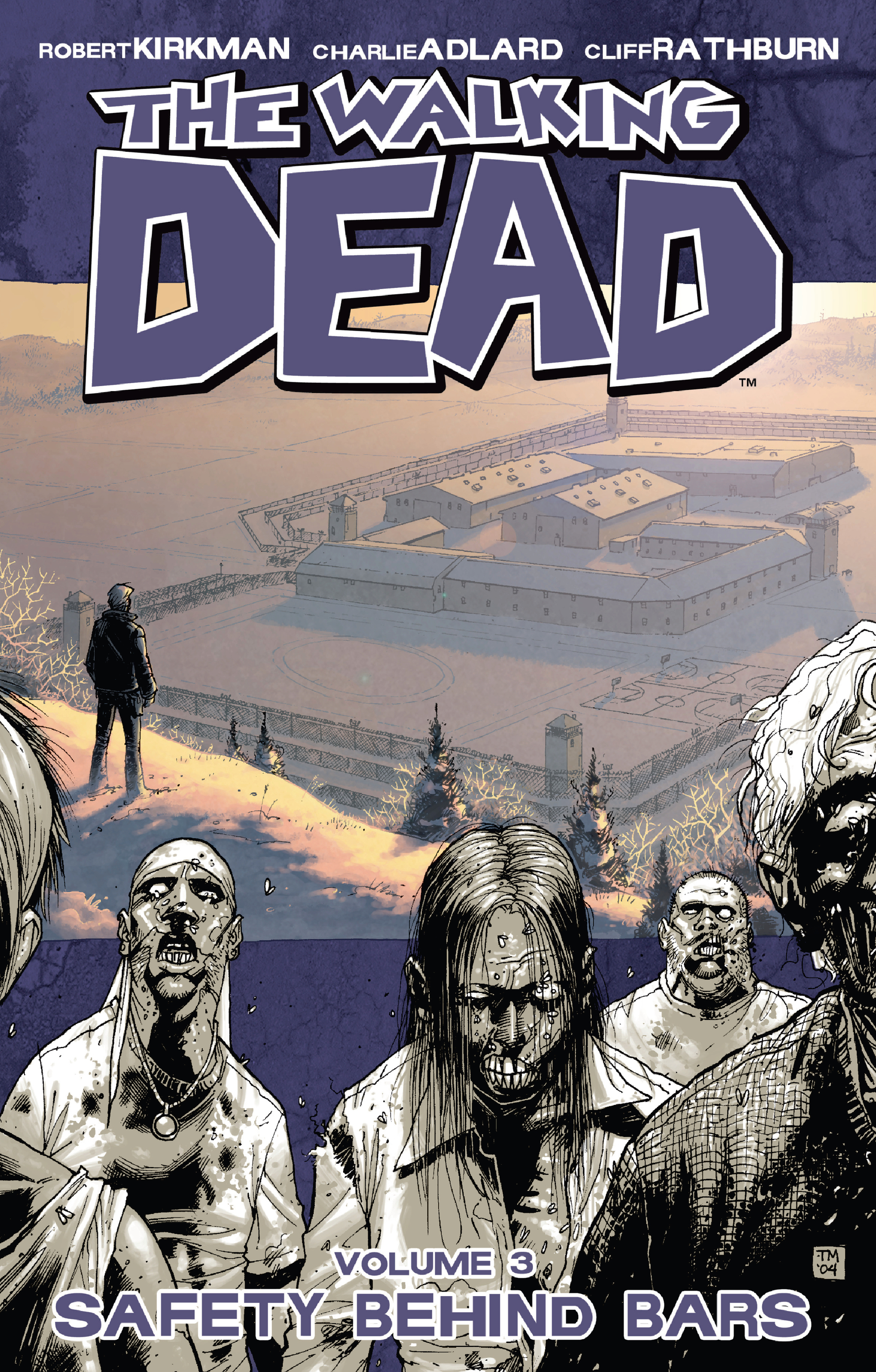 The Walking Dead, Vol. 3: Safety Behind Bars By: Robert Kirkman,Charles Adlard
