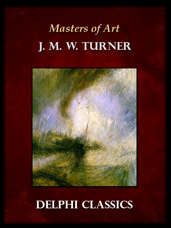 Complete Works of J. M. W. Turner (Masters of Art) By: J. M. W. Turner