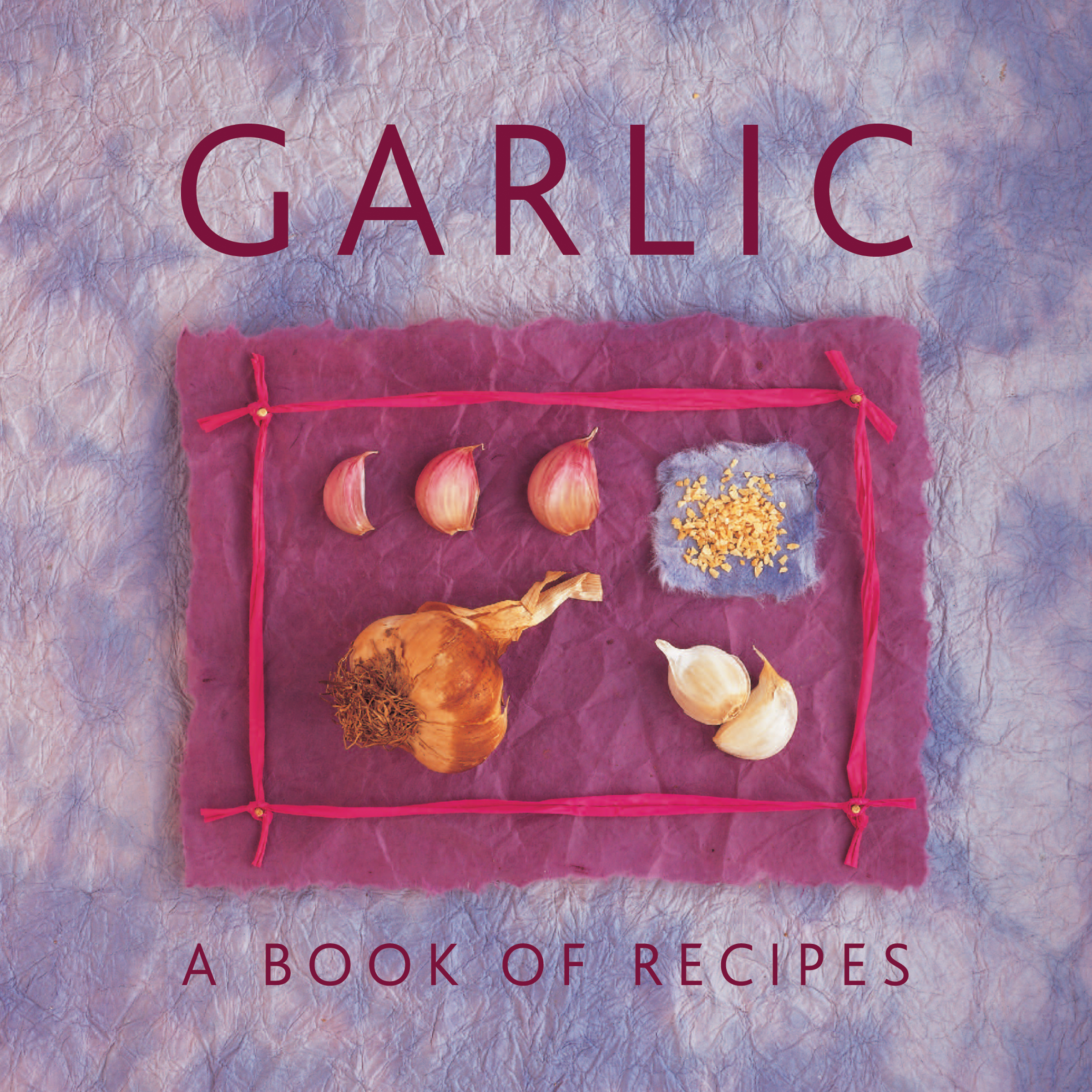 Garlic A Book of Recipes