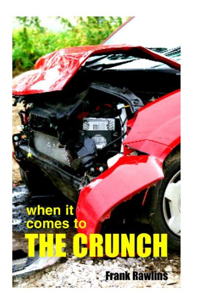 When It Comes To The Crunch By: Frank Rawlins