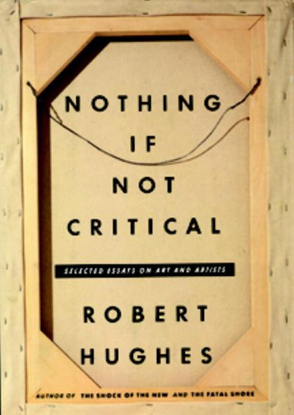 Nothing If Not Critical By: Robert Hughes