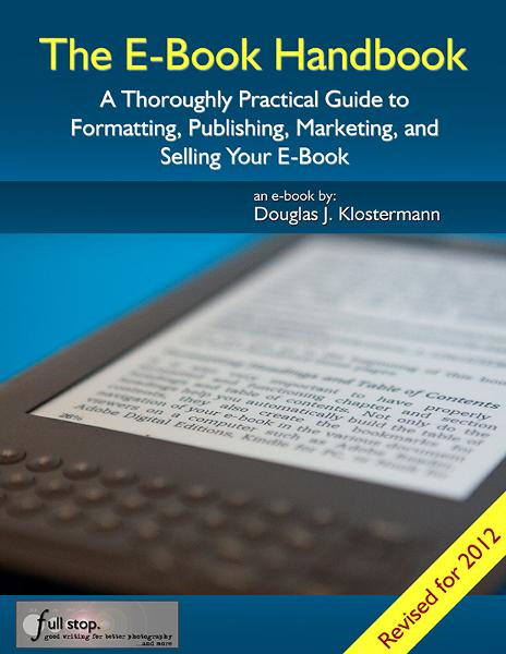 The E-Book Handbook: A Thoroughly Practical Guide to Formatting, Publishing, Marketing, and Selling Your E-Book By: Douglas Klostermann