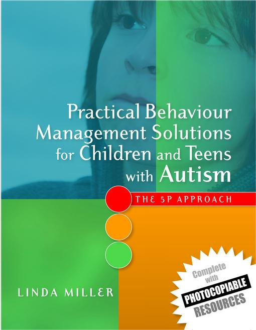 Linda Miller - Practical Behaviour Management Solutions for Children and Teens with Autism: The 5P Approach