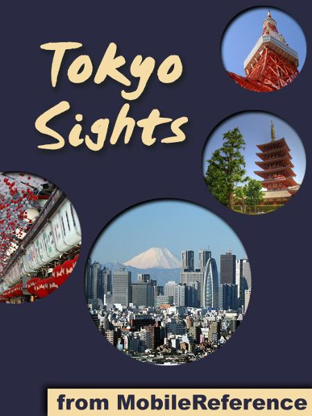 Tokyo Sights: a travel guide to the top 30+ attractions in Tokyo, Japan (Mobi Sights) By: MobileReference