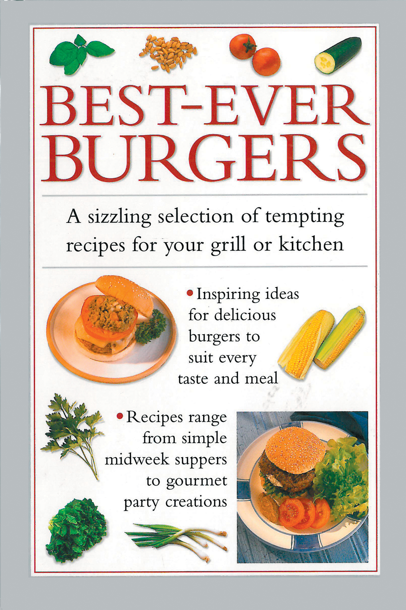 Best-Ever Burgers A Sizzling Selection of Tempting Recipes for your Grill or Kitchen