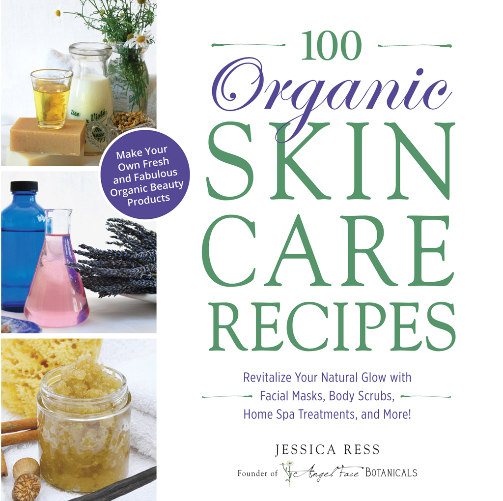 100 Organic Skincare Recipes Make Your Own Fresh and Fabulous Organic Beauty Products