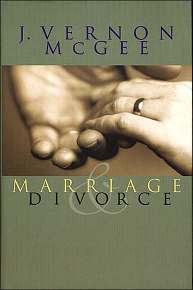 Marriage and Divorce By: J. Vernon McGee