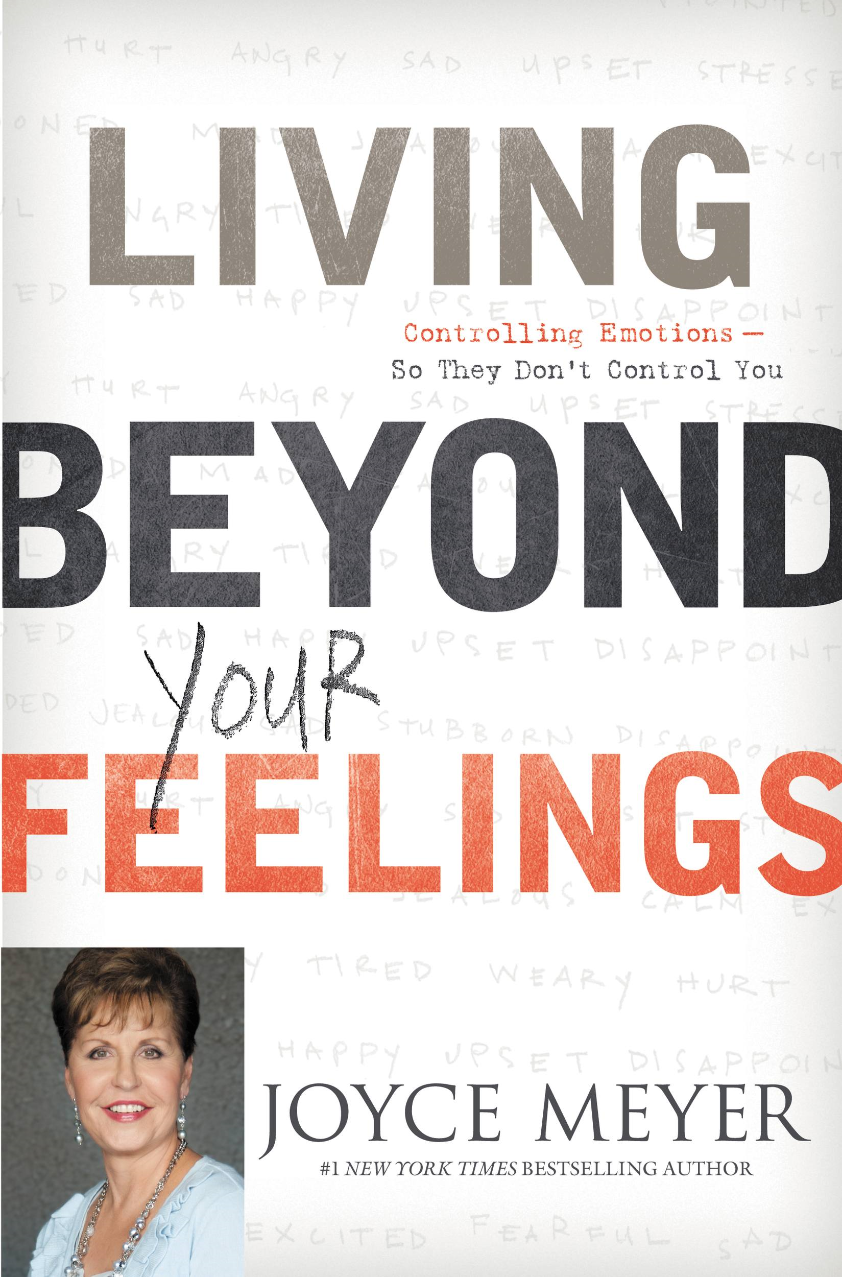 Living Beyond Your Feelings By: Joyce Meyer