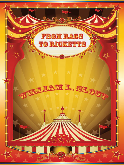 From Rags to Ricketts and Other Essays on Circus History By: William L. Slout