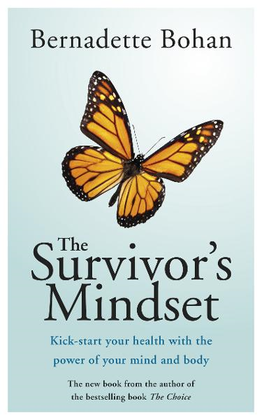 The Survivor's Mindset Overcoming Cancer: Kick-start your health with the power of your mind and body By: Bernadette   Bohan