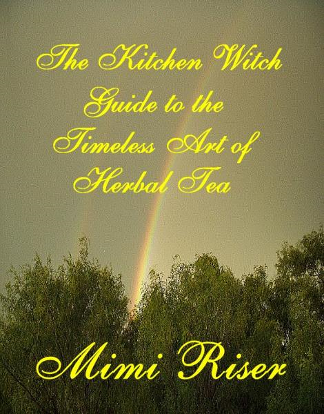The Kitchen Witch Guide to the Timeless Art of Herbal Tea
