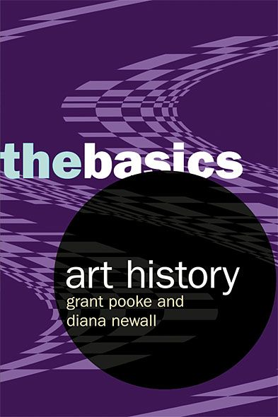 Art History: The Basics By: Diana Newall,Grant Pooke