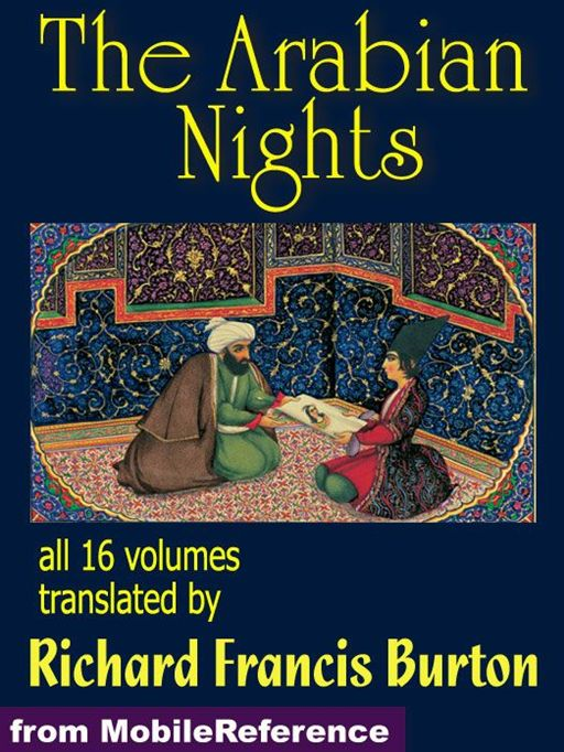 The Arabian Nights: The Book Of The Thousand Nights And A Night (1001 Arabian Nights) Also Called The Arabian Nights. Translated By Richard F. Burton. All 16 Volumes.  (Mobi Classics)