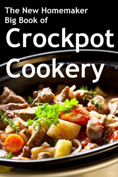 The New Homemaker Big Book of Crockpot Cookery By: Lynn Siprelle