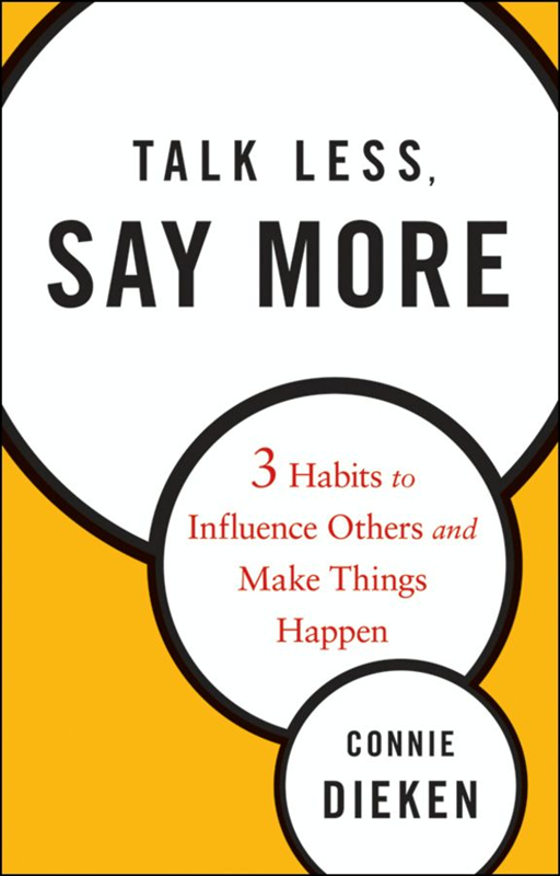Talk Less, Say More By: Connie Dieken