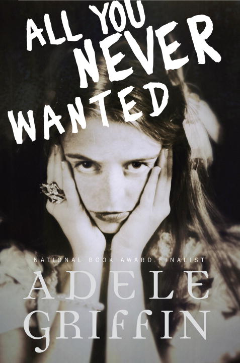 All You Never Wanted By: Adele Griffin