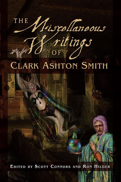 Miscellaneous Writings of Clark Ashton Smith By: Clark  Ashton Smith