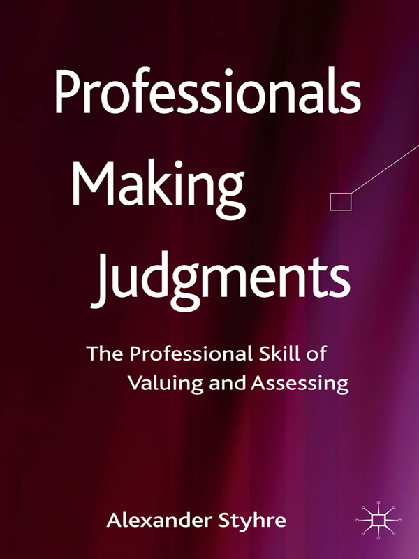Professionals Making Judgments The Professional Skill of Valuing and Assessing