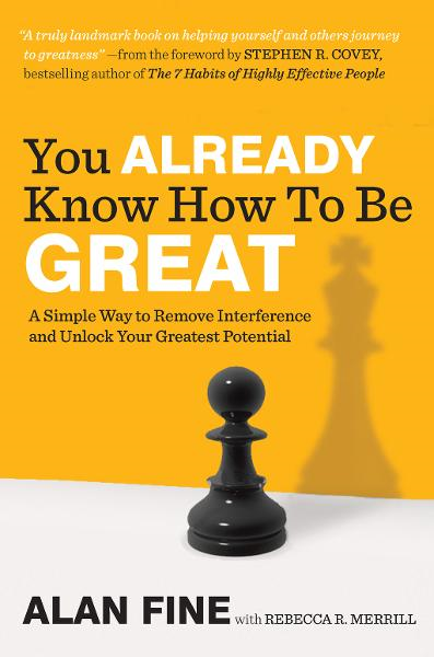You Already Know How to Be Great: A Simple Way to Remove Interference and Unlock Your Greatest Potential By: Alan Fine,Rebecca R. Merrill