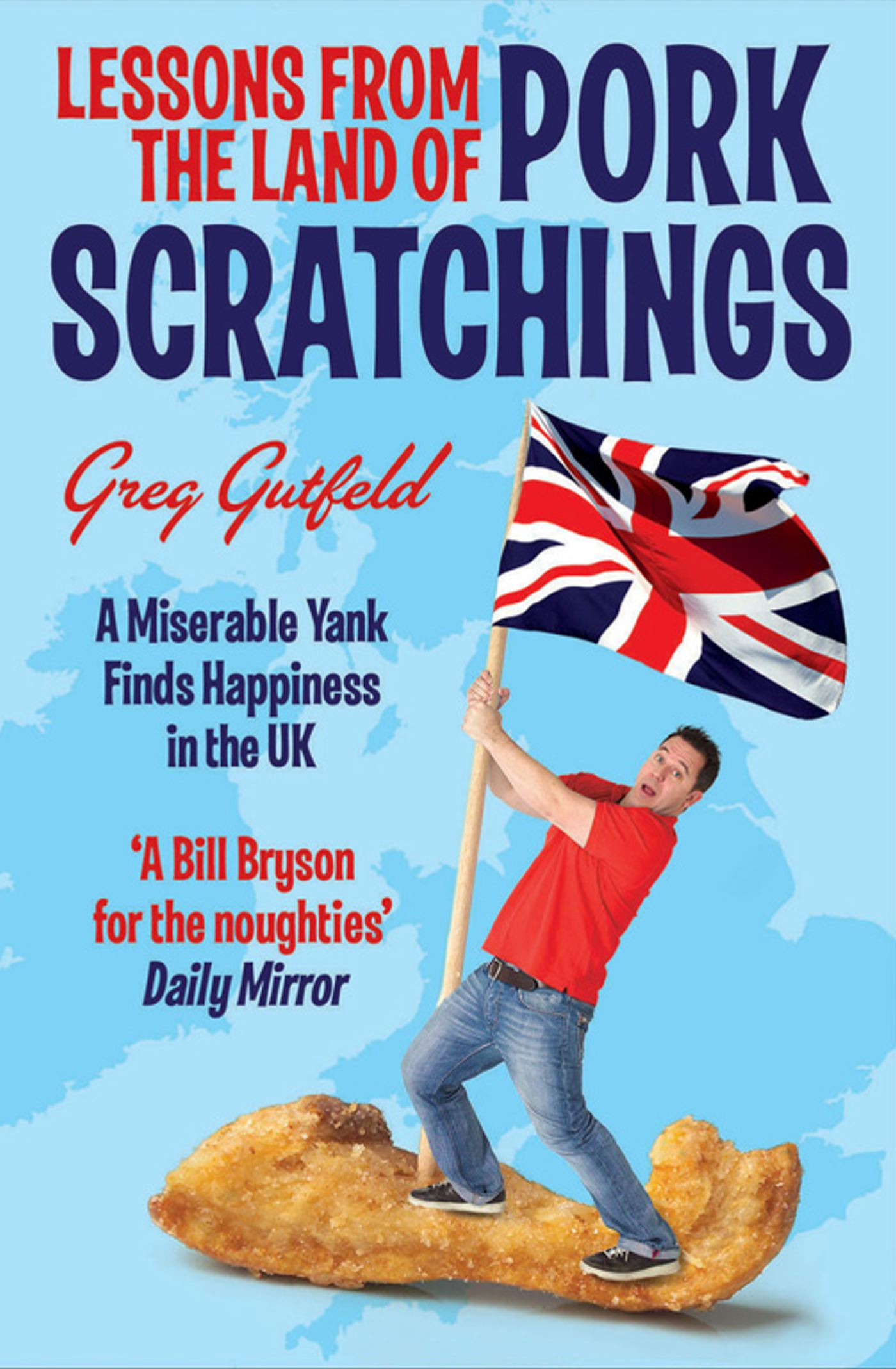 Lessons from the Land of Pork Scratchings A Miserable Yank Finds Happiness in the UK