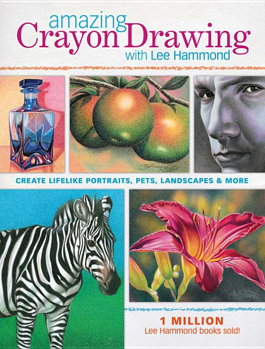 Amazing Crayon Drawing With Lee Hammond By: Hammond, Lee