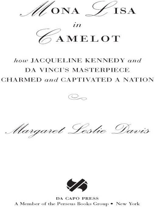 Mona Lisa in Camelot: How Jacqueline Kennedy and Da Vinci's Masterpiece Charmed and Captivated a Nation By: Margaret Leslie Davis