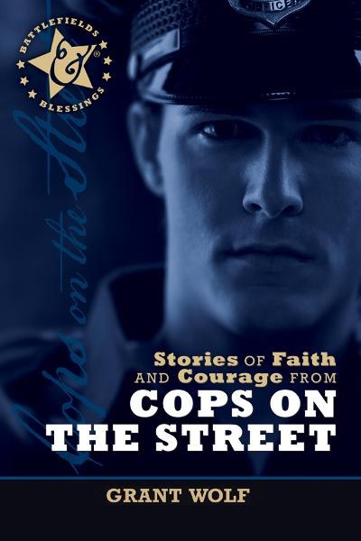 Stories of Faith and Courage from Cops on the Street By: Carman Grant Wolf