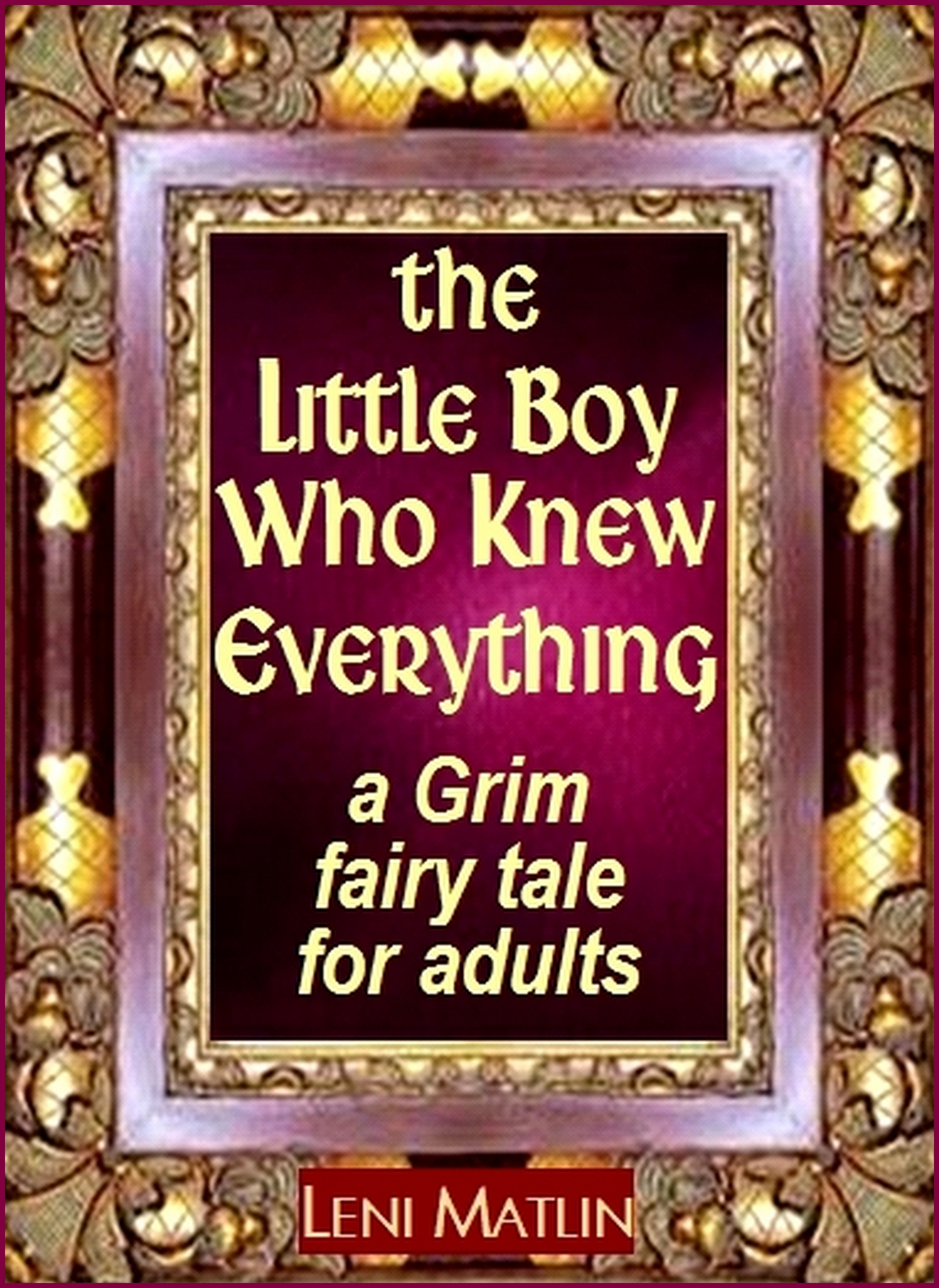The Little Boy Who Knew Everything: A Grim Fairy Tale for Adults