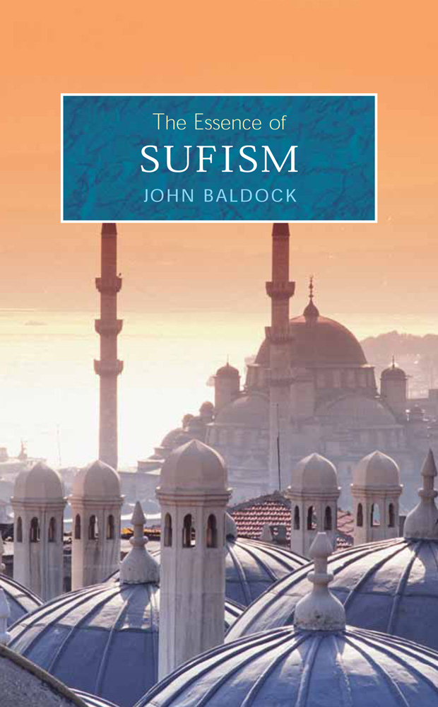 The Essence of Sufism By: John Baldock