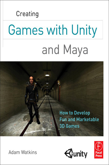 Creating Games with Unity and Maya How to Develop Fun and Marketable 3D Games
