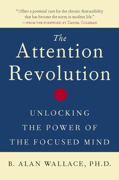 The Attention Revolution By: B. Alan Wallace